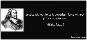 justice-without-force-is-powerless-force-without-justice-is-tyrannical-blaise-pascal-142171