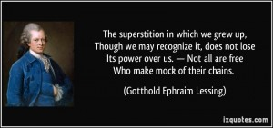 quote-the-superstition-in-which-we-grew-up-though-we-may-recognize-it-does-not-lose-its-power-over-us-gotthold-ephraim-lessing-321413